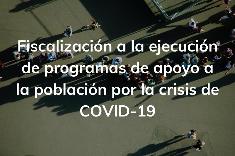 Fiscalización a la ejecución de programas de apoyo a la población por la crisis de COVID-19